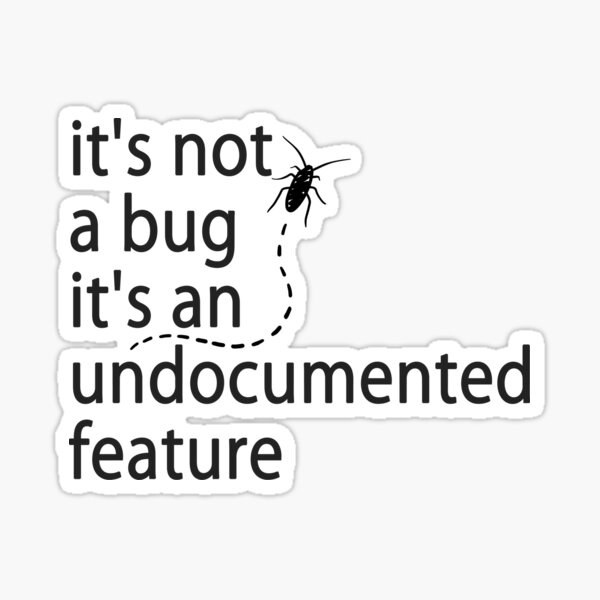 it's not a bug it's an undocumented feature Sticker