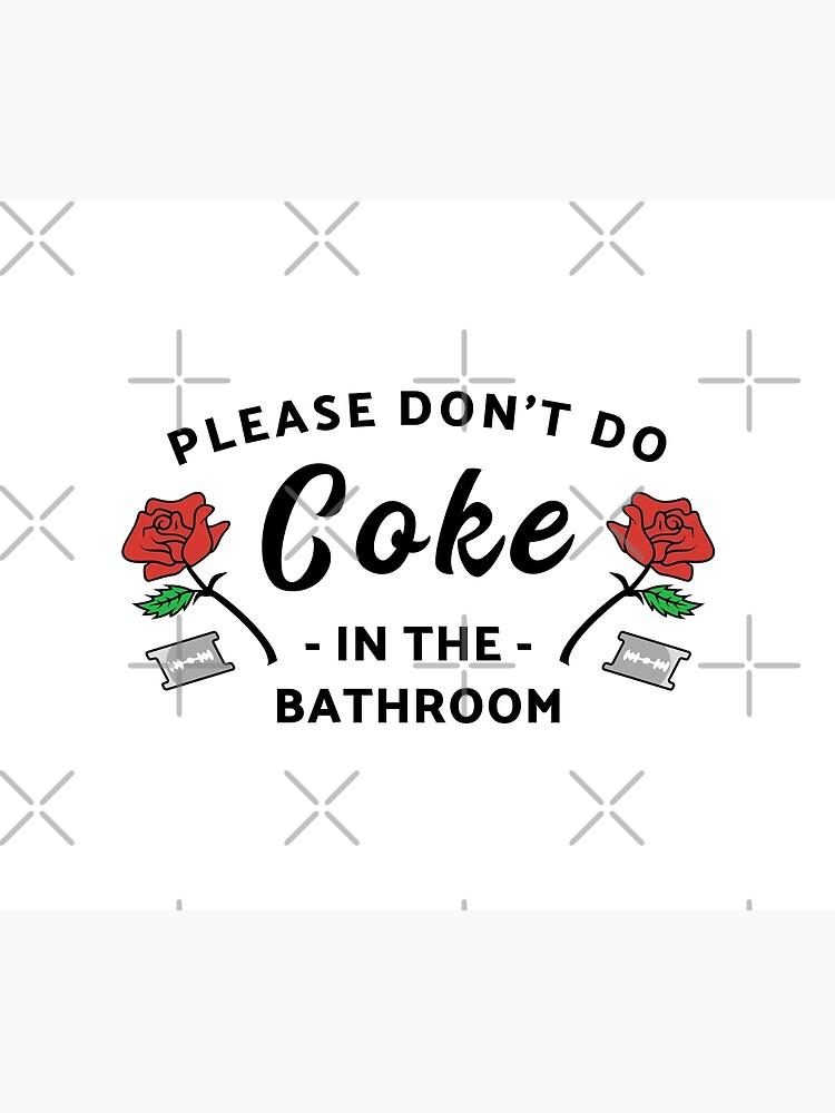 Please Don't Do Coke In The Bathroom by hadicazvysavaca