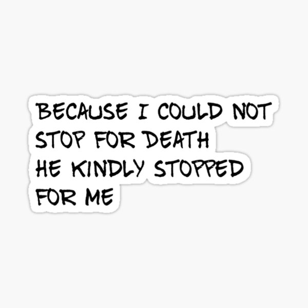 Because I could not stop for Death Emily Dickinson Sticker