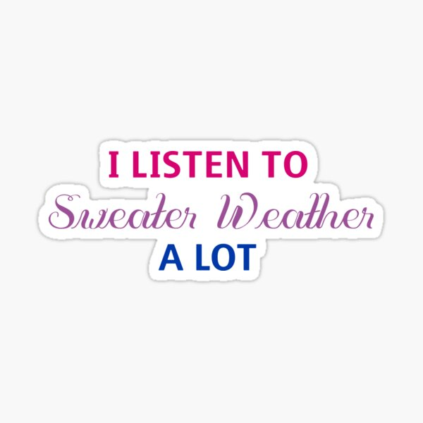 I listen to Sweater Weather a lot, Bisexual flag sticker / hoody / notebook Sticker