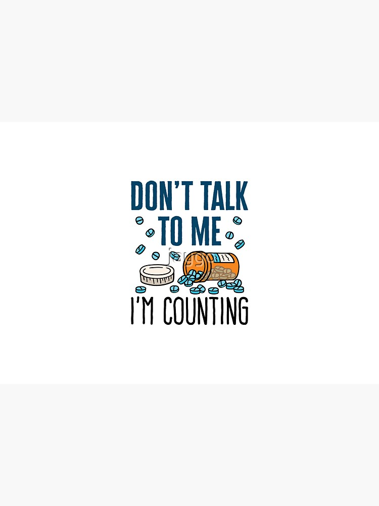 Pharmacist Don't Talk to Me I'm Counting  by jaygo