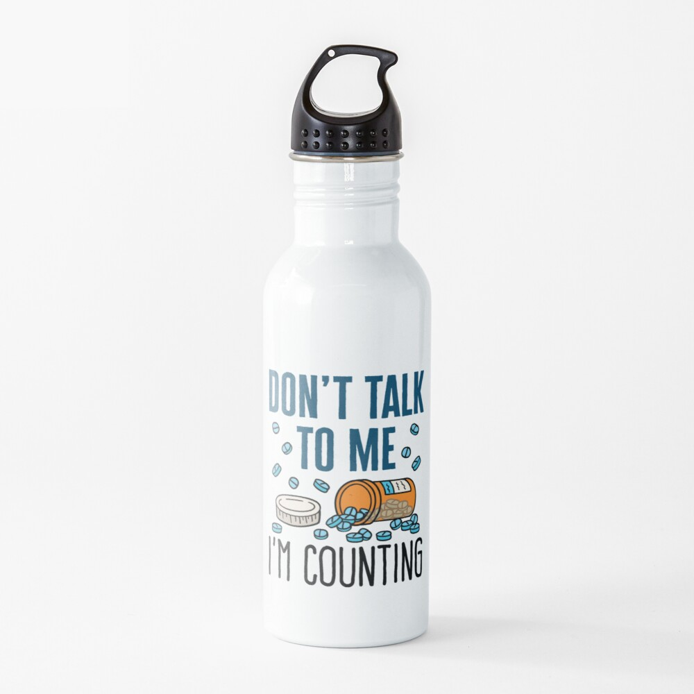 Pharmacist Don't Talk to Me I'm Counting  Water Bottle