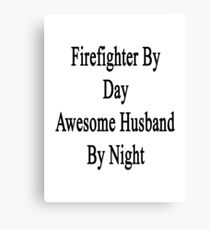 Firefighter By Day Awesome Husband By Night  Canvas Print