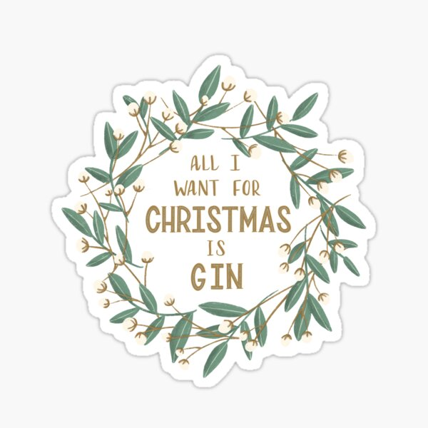 All I Want for Christmas is Gin Sticker