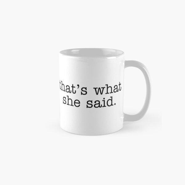 Thats what she said Classic Mug