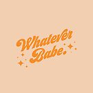 Whatever Babe by hopealittle