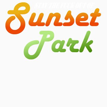 Stay the fuck out of Sunset Park by jessejessejesse