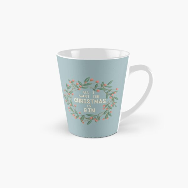 All I Want for Christmas is Gin Tall Mug