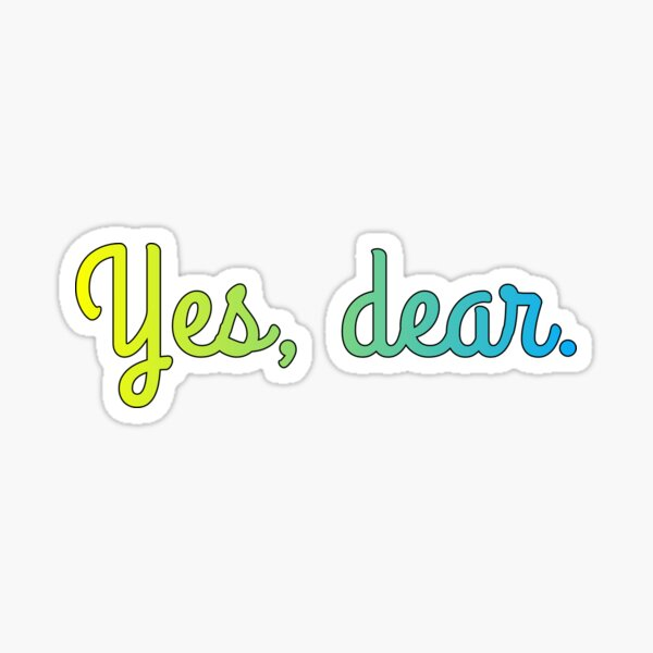 Yes, dear. Sticker
