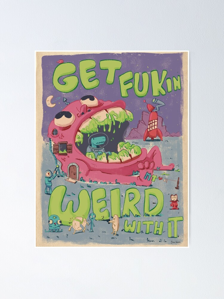 Alternate view of GET FUKIN WEIRD WITH IT POSTER Poster