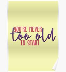 You're Never Too Old to Start Poster