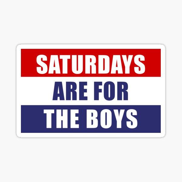 Saturdays Are For The Boys Sticker