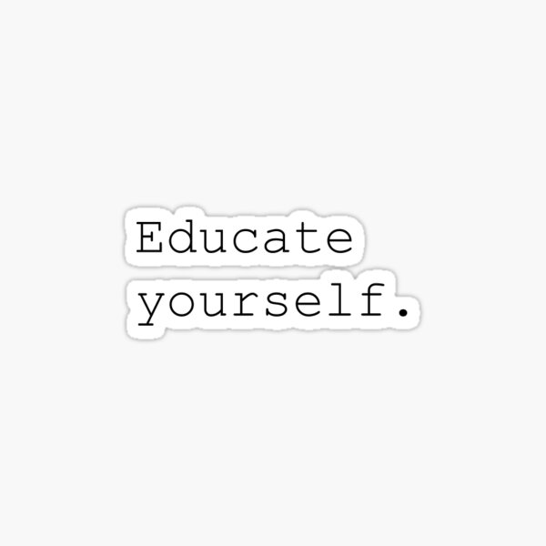Educate Yourself Sticker