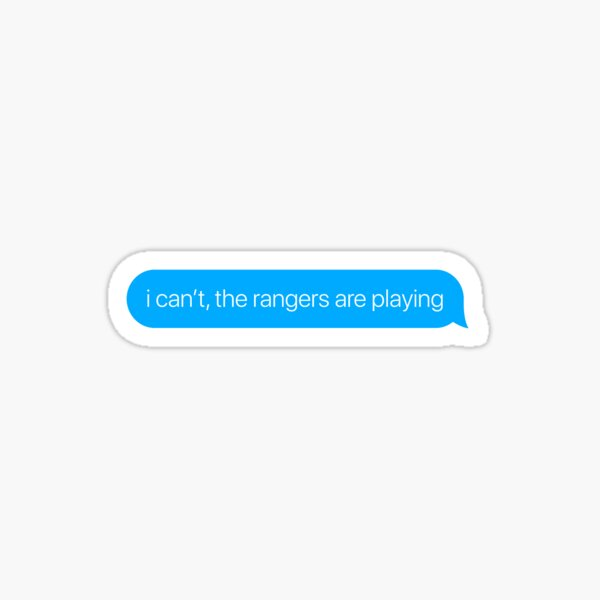 i can't the rangers are playing Sticker