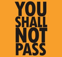 You Shall Not Pass- Gandalf