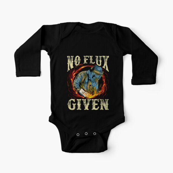 No Flux Given Funny Welding Pun Awesome Welders Long Sleeve Baby One-Piece