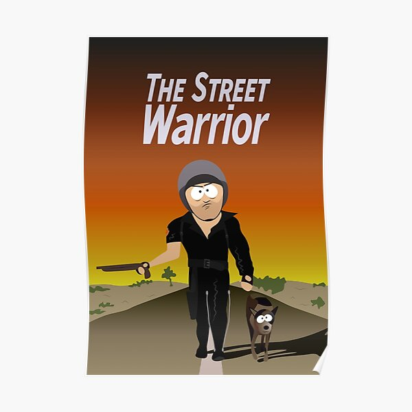 Street Warrior Poster From Stan Marsh's Bedroom Poster