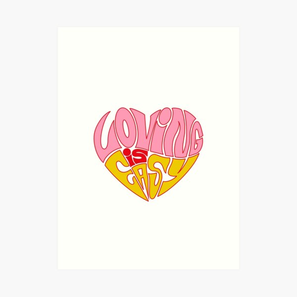 LOVING IS EASY Art Print