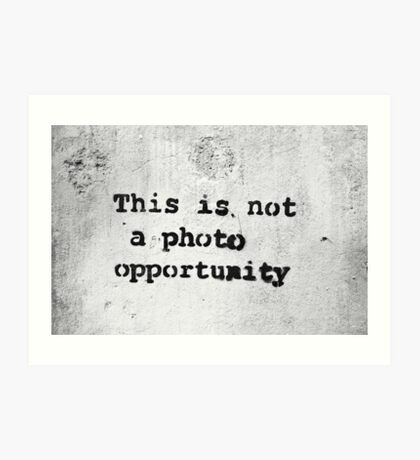 This is Not a Photo Opportunity Art Print