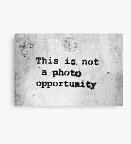 This is Not a Photo Opportunity Canvas Print
