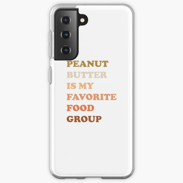 Peanut Butter Is My Favorite Food Group Samsung Galaxy Soft Case