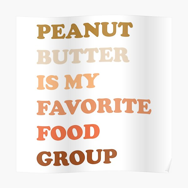 Peanut Butter Is My Favorite Food Group Poster