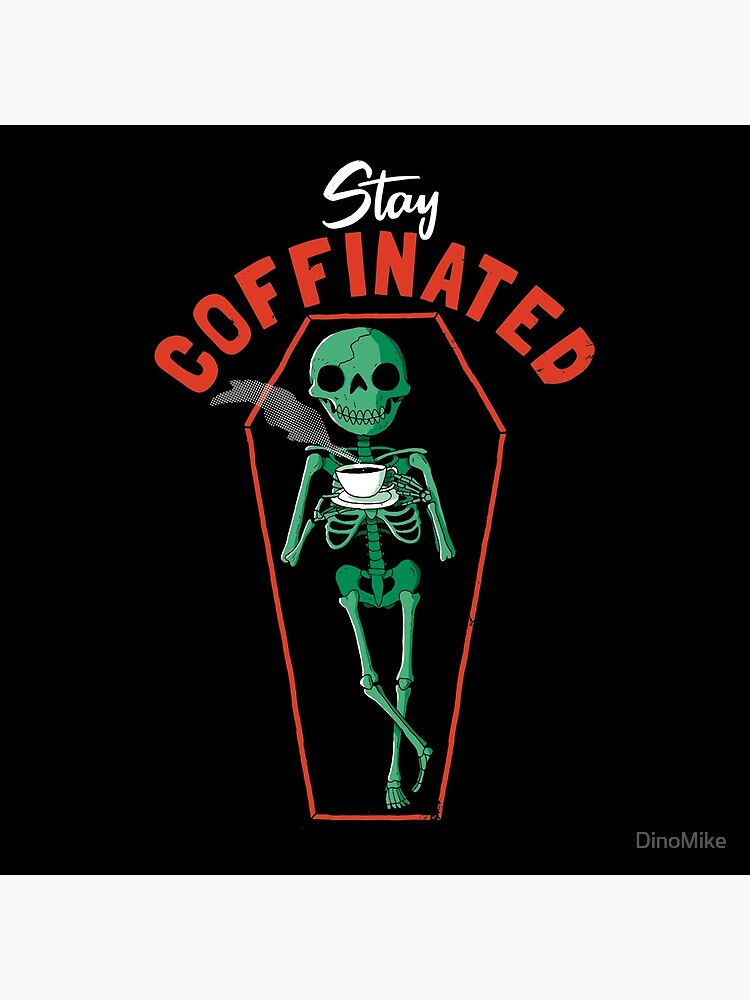 Stay Coffinated by DinoMike