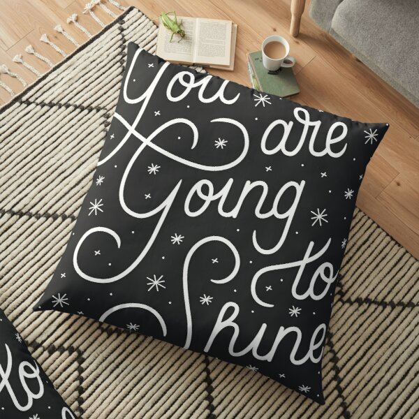 You Are Going To Shine Floor Pillow