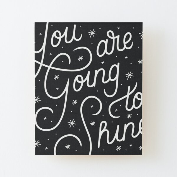 You Are Going To Shine Wood Mounted Print