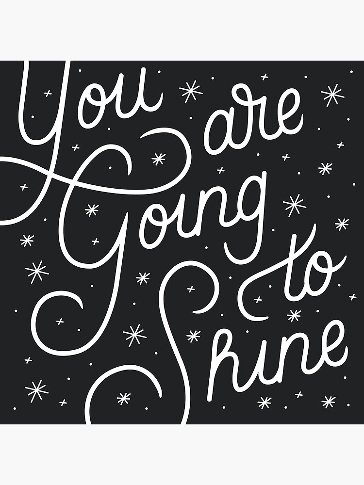 You Are Going To Shine by esztersletters