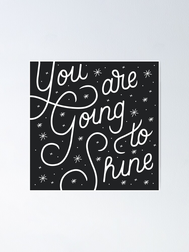 Alternate view of You Are Going To Shine Poster
