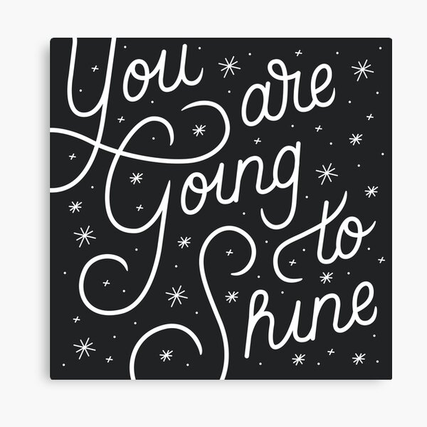 You Are Going To Shine Canvas Print