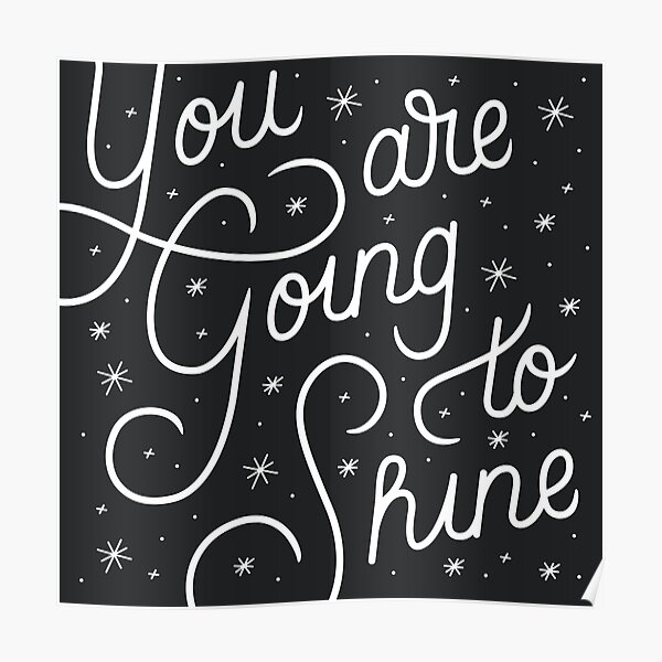 You Are Going To Shine Poster