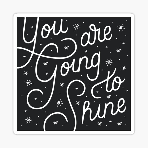 You Are Going To Shine Sticker