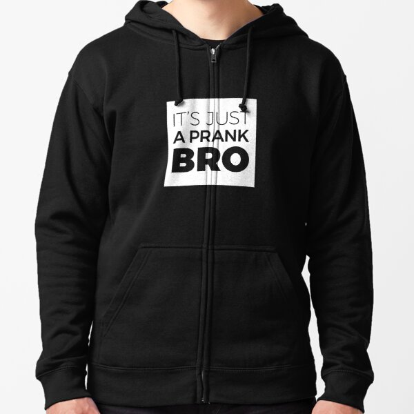 It's just a prank bro Zipped Hoodie