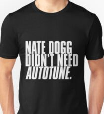 NATE DOGG DIDN'T NEED AUTOTUNE T-Shirt