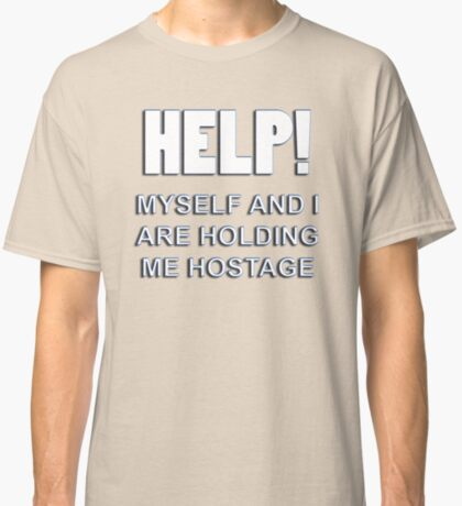 holding me hostage Classic T-Shirt
