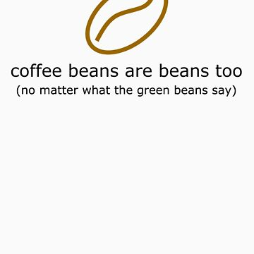 coffee beans are beans too (light) by BeansCollection