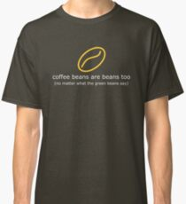 coffee beans are beans too (dark) Classic T-Shirt