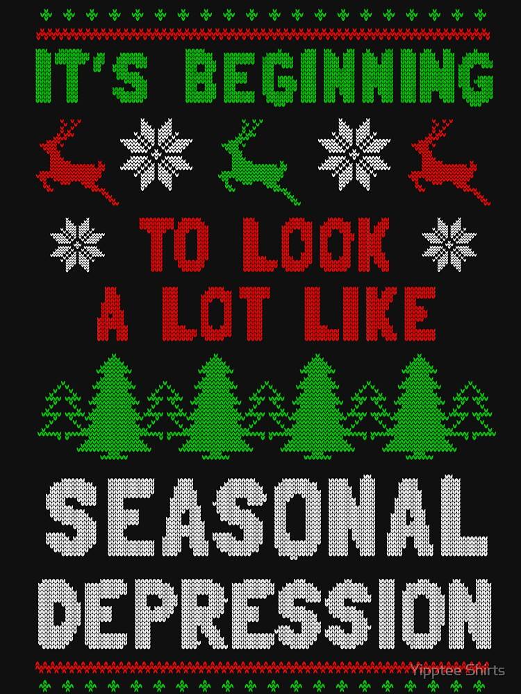 It's Beginning To Look A Lot Like Seasonal Depression by dumbshirts