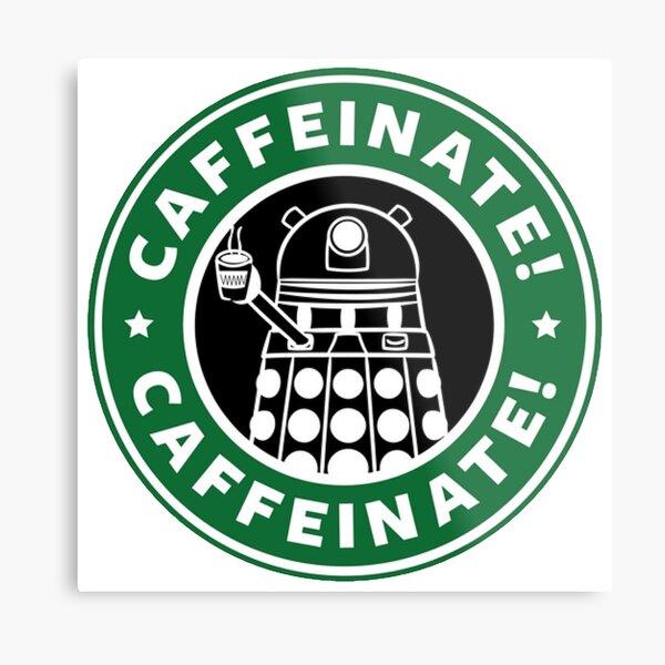 Caffeinate! Exterminate! Metal Print