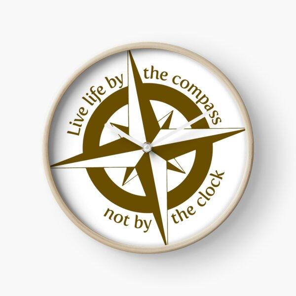 Live by the compass, not the clock Clock
