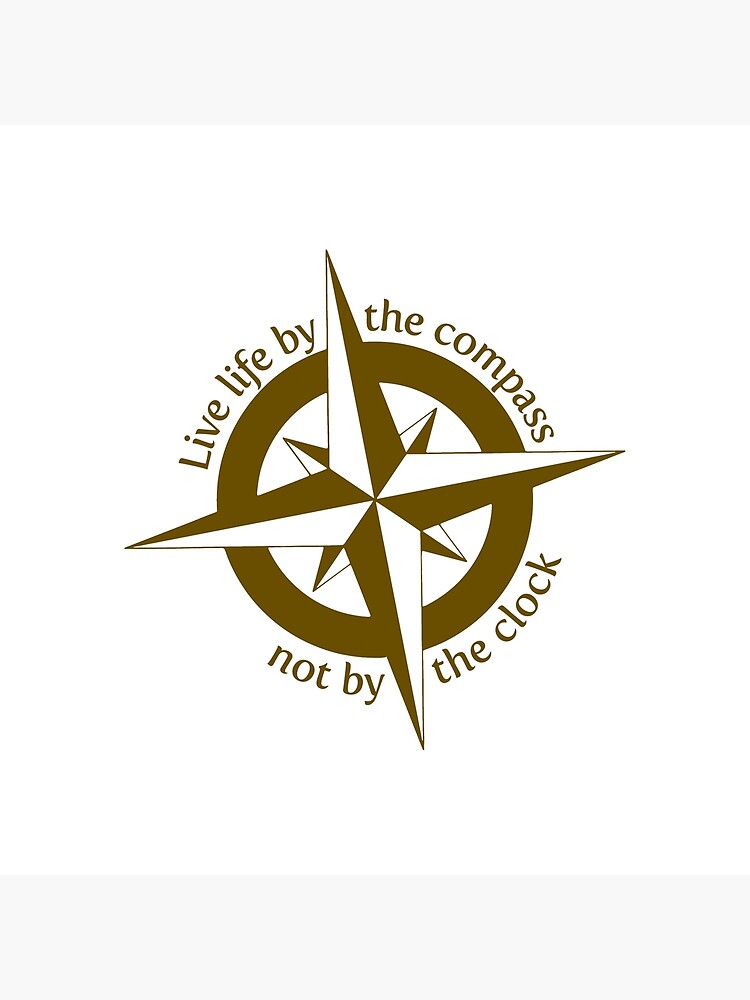 Live by the compass, not the clock by JustBritish