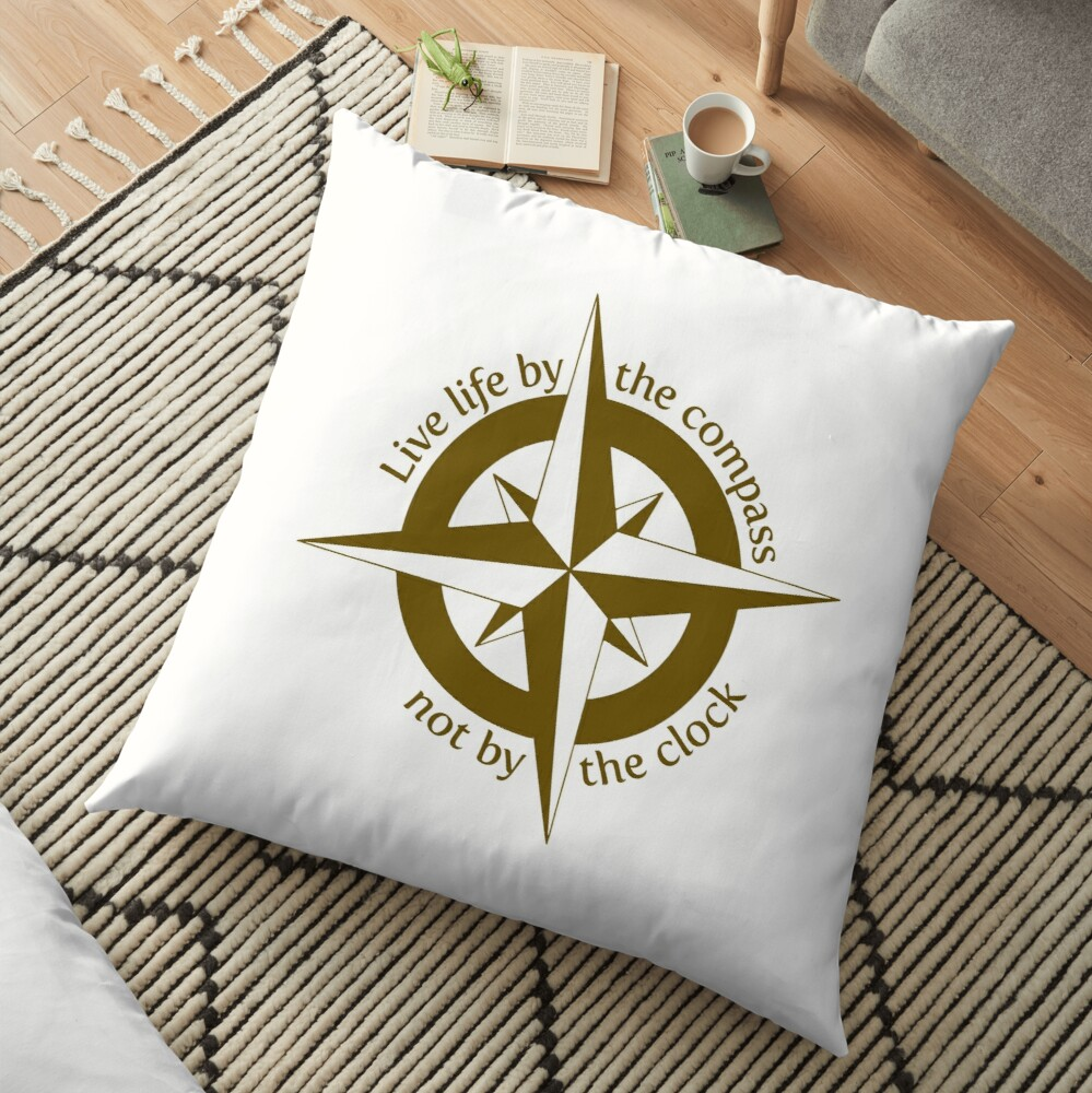 Live by the compass, not the clock Floor Pillow