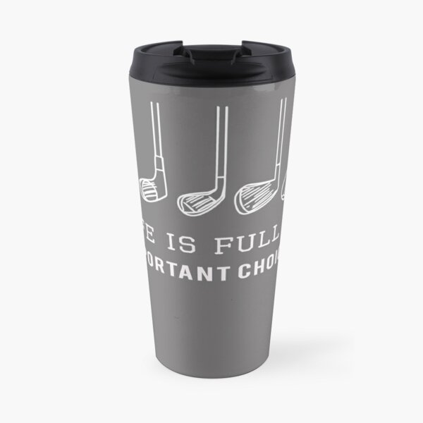 Funny Life is Full of Important Choices Golf Gift for Golfers Travel Mug
