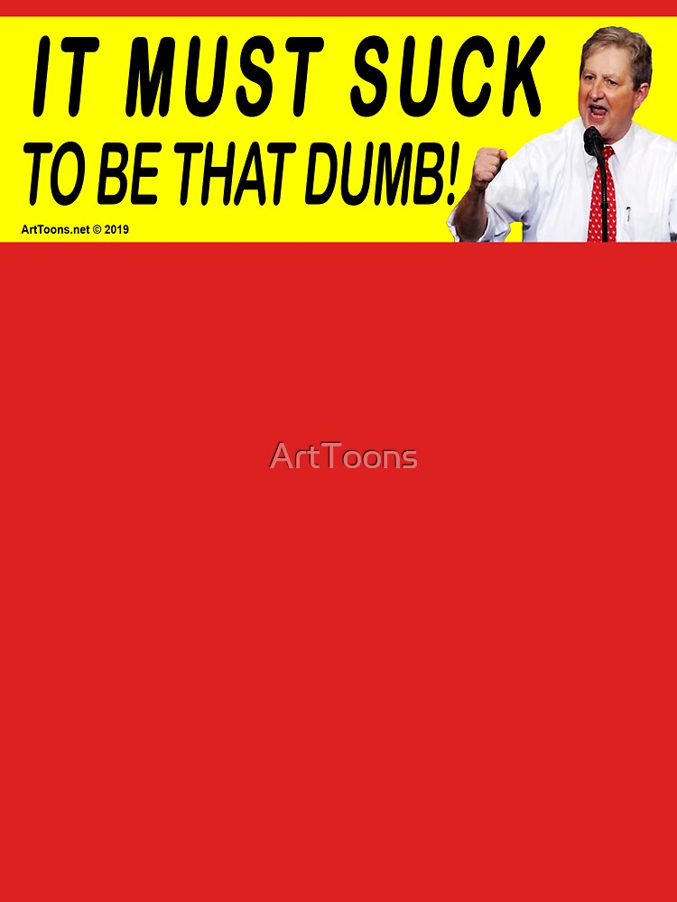 It Must Suck To Be That Dumb! by ArtToons