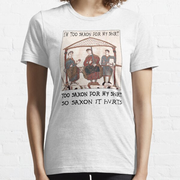 Bayeux Tapestry - I'm Too Saxon For My Shirt Essential T-Shirt