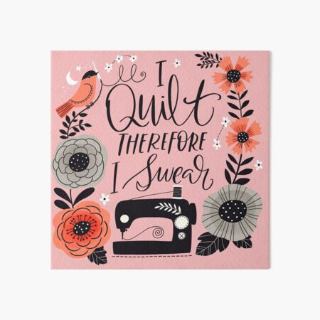 I Quilt Therefore I Swear Art Board Print