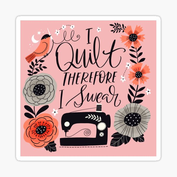 I Quilt Therefore I Swear Sticker