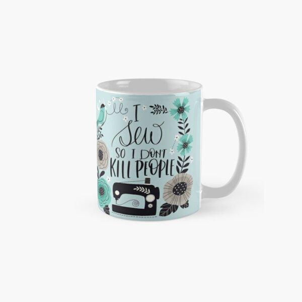 I Sew So I Don't Kill People Classic Mug